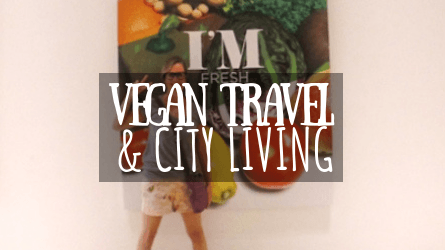 Vegan Travel & City Living Featured Image